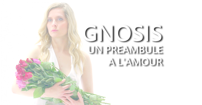 GNOSIS PREAMBULE A L AMOUR